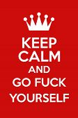 picture of fuck  - Keep Calm And Go Fuck Yourself Poster Art - JPG