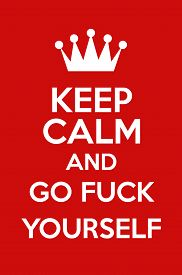 stock photo of fuck  - Keep Calm And Go Fuck Yourself Poster Art - JPG