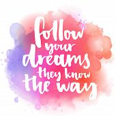 ������, ������: Follow your dreams they know the way Inspirational quote about life and love Modern calligraphy