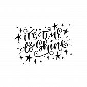 It Is Time To Shine Calligraphic Inscription With Doodles. Curly Handwriting With Sketched Shining S poster