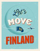 Vintage traveling poster - Let's move to Finland - Vector EPS 10.