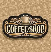 Vector Logo For Coffee Shop, Black Signboard With Brown Porcelain Cup With Hot Drink Espresso On Sau poster