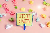 Text Sign Showing Let S Get Started. Conceptual Photo Encouraging Someone To Begin Doing Something C poster