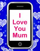 I Love You Mum On Phone Shows Best Wishes