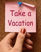 Take A Vacation Note Means Time For Holiday