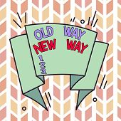 Text Sign Showing Old Way New Way. Conceptual Photo The Different Way To Fulfill The Desired Purpose poster
