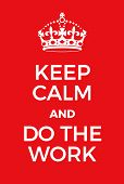 Постер, плакат: Keep Calm And Do The Work Poster
