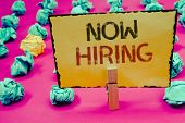 Conceptual Hand Writing Showing Now Hiring. Business Photo Showcasing Workforce Wanted Employees Rec poster