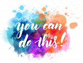 You Can Do This! Modern Calligraphy Handwritten Lettering On Colorful Watercolor Splash Background poster