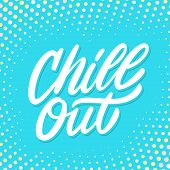 Chill Out. Vector Lettering. Vector Hand Drawn Illustration. poster