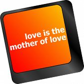 Computer Keyboard With Words Love Is The Mother Of Love
