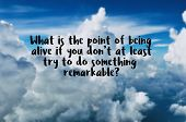Motivational And Inspiration Quotes With Phrase What Is The Point Of Alive If You Dont At Least Try poster