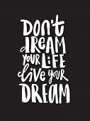 Hand Drawn Quote Dont Dream Your Life Live Your Dream. Modern Calligraphy. poster