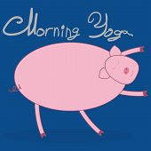 Morning Yoga With A Pig. Pig Bends Over And Pulls The Arms Forward. Blue Background. The Text Above  poster