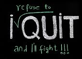I Refuse To Quit Message, Handwriting With Chalk On Blackboard