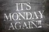 It's Monday Again written on blackboard