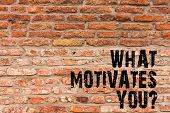 Handwriting Text Writing What Motivates Youquestion. Concept Meaning Passion Drive Incentive Dream A poster