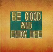 Be good and enjoy life