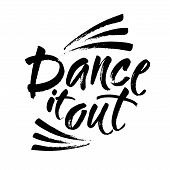 Dance It Out Quote Lettering. Dance Studio Calligraphy Inspiration Graphic Design Typography Element poster