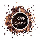 A Cup Of Hot Coffee With Keep Going Word