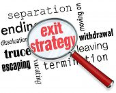 Exit Strategy words under a magnifying glass with terms separation, ending, dissolution, truce, esca