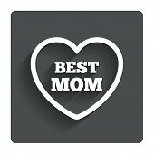 Best mom sign icon. Heart love symbol.