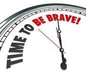Time to Be Brave words on a 3d white clock face telling you to be confident, bold, daring and fearle
