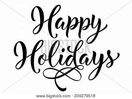 poster of Happy holidays lettering. Christmas and holiday greeting card. Black inscription with swirl elements. Handwritten text, calligraphy can be used for greeting cards, posters, leaflets