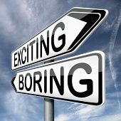 exciting or boring choose adventure fun and thrilling positive attitude and not boredom or routine r