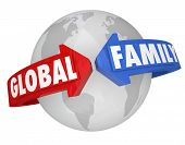 The words Global Family around the planet Earth to illustrate common goals, environment, society, togetherness and teamwork, all living together in peace in one world