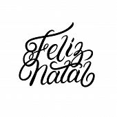 Merry Christmas In Portuguese Language Feliz Natal. Hand Written Lettering. Isolated On Background.  poster