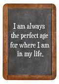 I am always the perfect age for where I am in my life - positive affirmation words on a vintage slat