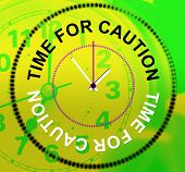 Time For Caution Represents Advisory Cautious And Beware