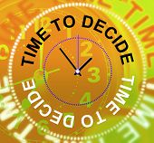 Time To Decide Means Option Indecisive And Choose