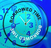 image of borrower  - Borrowed Time Indicating At Last And Waiting - JPG