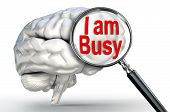 I Am Busy Word On Magnifying Glass And Human Brain