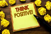 Hand Writing Text Caption Showing Think Positive. Business Concept For Positivity Attitude Written O poster