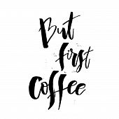 But First Coffee. Funny Morning Handwritten Lettering Quote. Good For Posters, T-shirt, Prints, Card poster