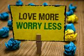 Writing Note Showing Love More Worry Less. Business Photo Showcasing Have A Good Attitude Motivation poster