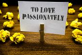 Text Sign Showing To Love Passionately. Conceptual Photo Strong Feeling For Someone Or Something Els poster