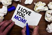 Writing Note Showing I Love You, Mom. Business Photo Showcasing Loving Message Emotional Feelings Af poster