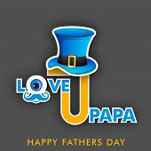 Happy Fathers Day flyer, poster or banner with text love u papa, mustache and hat on grey background.
