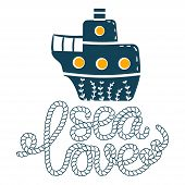 Sea Steamer Simple Styling Print. Two Color. Quote Lettering With Sea Rope. Print For Kids T-shirt A poster