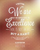 We are what we repeatedly do. Excellence, then, is not an act, but a habit. Lettering. Vector backgr