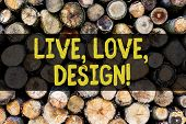 Word Writing Text Live Love Design. Business Concept For Exist Tenderness Create Passion Desire Wood poster