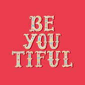 Be You Tiful. Hand Drawn Lettering With Floral Decoration. Hand Drawn Digital Ornamental Font. Cute  poster