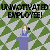 Text Sign Showing Unmotivated Employee. Conceptual Photo Very Low Self Esteem And No Interest To Wor poster