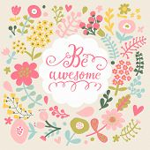 Be awesome. Stylish floral card in bright summer colors. Romantic card